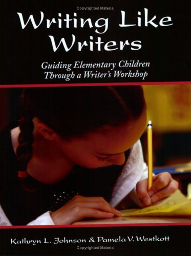 Writing Like Writers: Guiding Elementary Children Through a Writer's Workshop 9781593630003