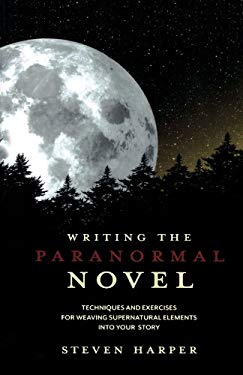 Writing the Paranormal Novel: Techniques and Exercises for Weaving Supernatural Elements Into Your Story. 9781599631349