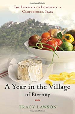 A Year in the Village of Eternity: The Lifestyle of Longevity in Campodimele, Italy 9781596915022
