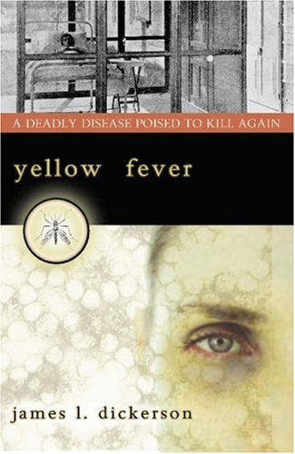 Yellow Fever: A Deadly Disease Poised to Kill Again 9781591023999