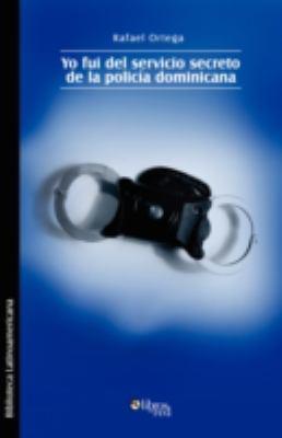 Yo Fui del Servicio Secreto de La Policia Dominicana 9781597543989