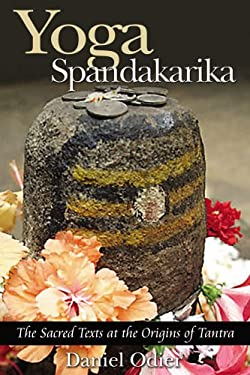 Yoga Spandakarika: The Sacred Texts at the Origins of Tantra 9781594770517
