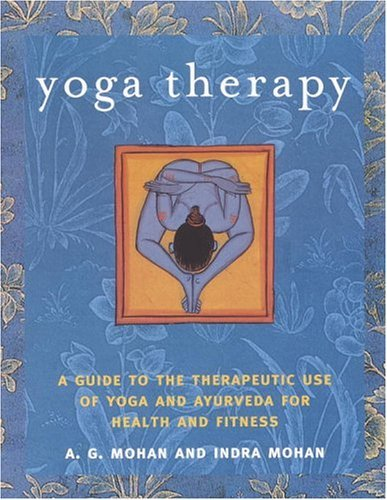Yoga Therapy: A Guide to the Therapeutic Use of Yoga and Ayurveda for Health and Fitness 9781590301319