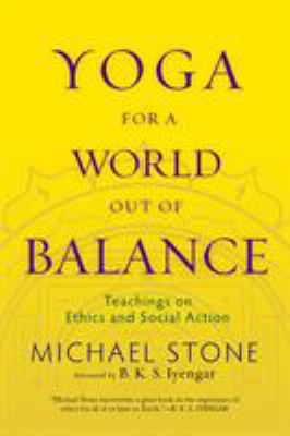 Yoga for a World Out of Balance: Teachings on Ethics and Social Action 9781590307052