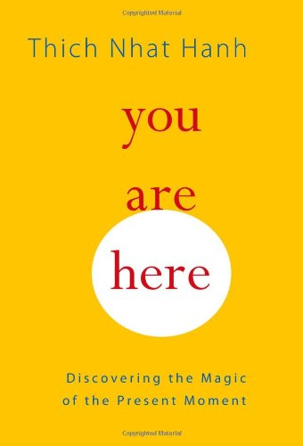 You Are Here: Discovering the Magic of the Present Moment 9781590306758