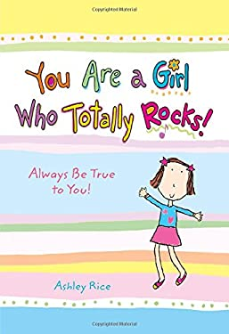 You Are a Girl Who Totally Rocks!: Always Be True to You! 9781598423518