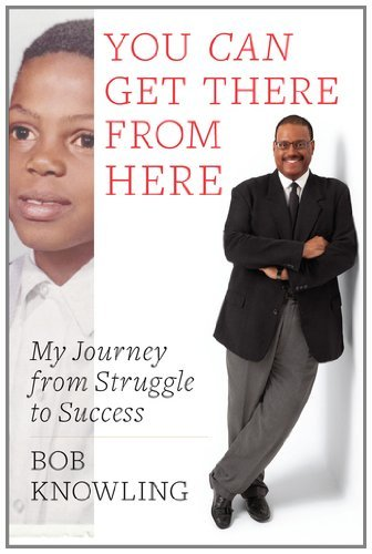 You Can Get There from Here: My Journey from Struggle to Success 9781591844228