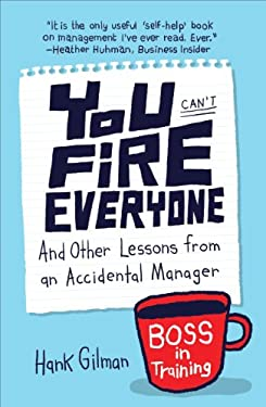 You Can't Fire Everyone: And Other Lessons from an Accidental Manager 9781591845676