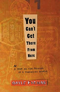 You Can't Get There from Here: A Year on the Fringes of a Shrinking World 9781594860379
