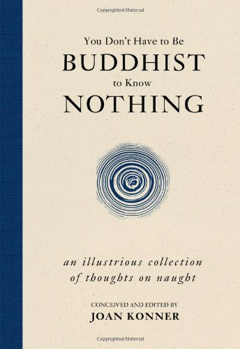 You Don't Have to Be a Buddhist to Know Nothing: An Illustrious Collection of Thoughts on Naught 9781591027577
