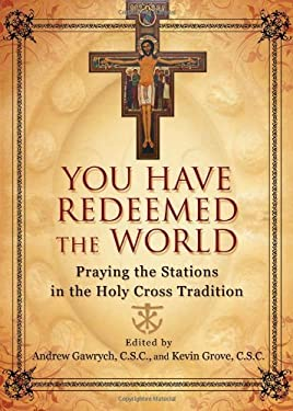 You Have Redeemed the World: Praying the Stations in the Holy Cross Tradition 9781594712623