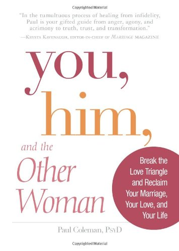 You, Him, and the Other Woman: Break the Love Triangle and Reclaim Your Marriage, Your Love, and Your Life 9781598698954