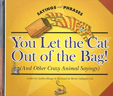 You Let the Cat Out of the Bag! (and Other Crazy Animal Sayings) 9781592969036