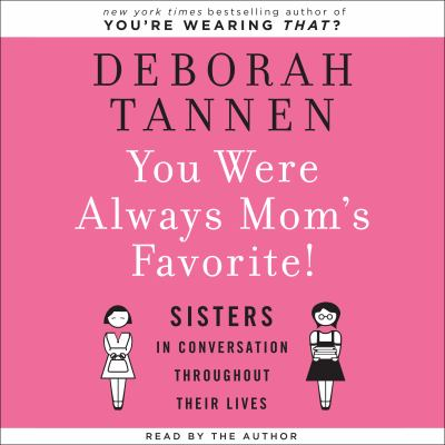 You Were Always Mom's Favorite!: Sisters in Conversation Throughout Their Lives 9781598879414