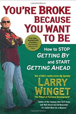 You're Broke Because You Want to Be: How to Stop Getting by and Start Getting Ahead 9781592403349