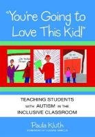 You're Going to Love This Kid!: Teaching Students with Autism in the Inclusive Classroom 9781598570793