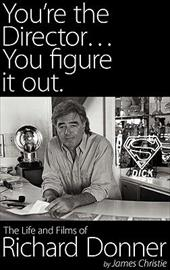 You're the Director...You Figure It Out. the Life and Films of Richard Donner 11674535
