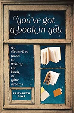 You've Got a Book in You: The Step-By-Step Guide to Writing the Book of Your Dreams 9781599635545