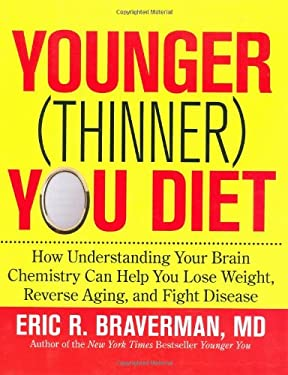 Younger (Thinner) You Diet: How Understanding Your Brain Chemistry Can Help You Lose Weight, Reverse Aging, and Fight Disease 9781594867774