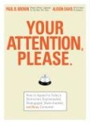 Your Attention Please: How to Appeal to Today's Distracted, Disinterested, Disengaged, Disenchanted, and Busy Consumer 9781593376871