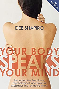 Your Body Speaks Your Mind: Decoding the Emotional, Psychological, and Spiritual Messages That Underlie Illness [With CD] 9781591794189