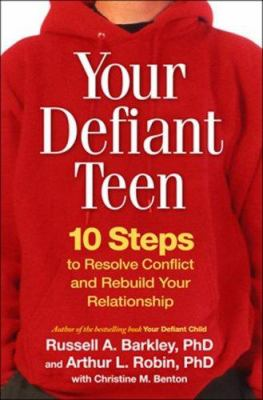 Your Defiant Teen: 10 Steps to Resolve Conflict and Rebuild Your Relationship 9781593855833