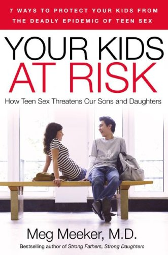 Your Kids at Risk: How Teen Sex Threatens Our Sons and Daughters 9781596985131