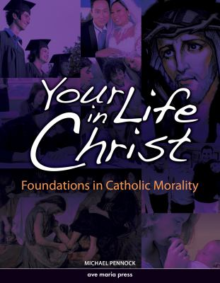 Your Life in Christ: Foundations of Catholic Morality 9781594711237