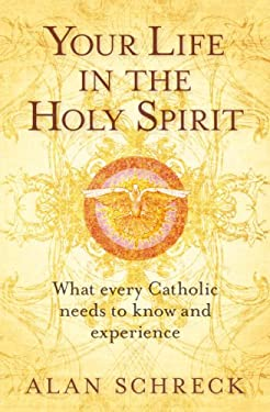 Your Life in the Holy Spirit: What Every Catholic Nees to Know and Experience 9781593251055