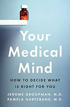 Your Medical Mind: How to Decide What Is Right for You 9781594203114