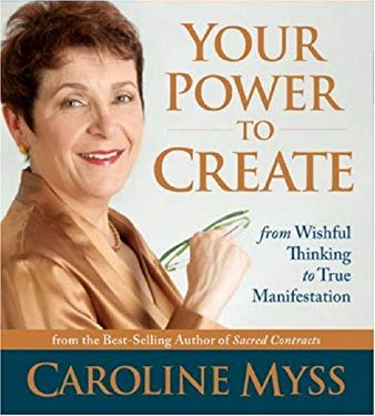 Your Power to Create: From Wishful Thinking to True Manifestation 9781591795506