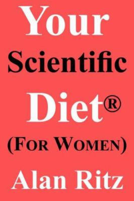Your Scientific Diet for Women: Scientifically Guaranteed Fastest, Easiest, Cheapest, and Permanent Weight Loss 9781595941374