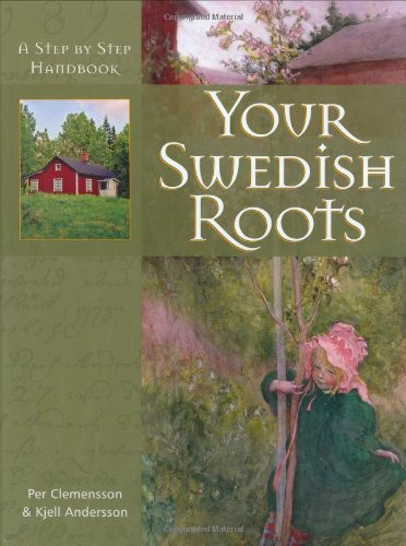 Your Swedish Roots: A Step by Step Handbook 9781593312763