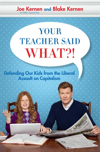 Your Teacher Said What?!: Defending Our Kids from the Liberal Assault on Capitalism 9781595230775