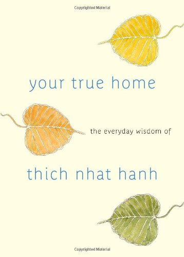 Your True Home: The Everyday Wisdom of Thich Nhat Hanh 9781590309261