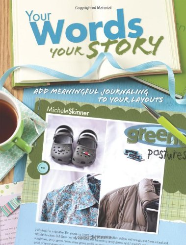 Your Words, Your Story: Add Meaningful Journaling to Your Layouts 9781599630274