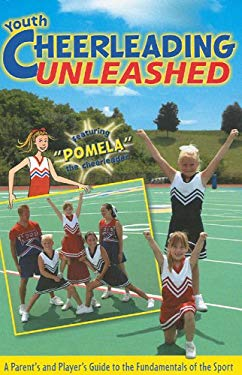 Youth Cheerleading Unleashed: A Parent's and Player's Guide to the Fundamentals of the Sport 9781597630054