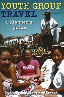 Youth Group Travel: A Planner's Guide 9781591641001