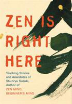 Zen Is Right Here: Teaching Stories and Anecdotes of Shunryu Suzuki 9781590304914