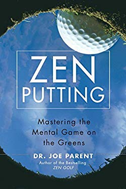 Zen Putting: Mastering the Mental Game on the Greens 9781592402670