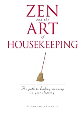 Zen and the Art of Housekeeping: The Path to Finding Meaning in Your Cleaning 9781598694499