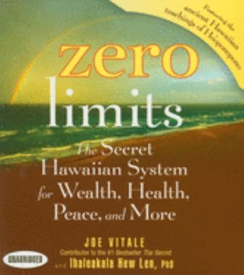 Zero Limits: The Secret Hawaiian System for Wealth, Health, Peace, and More 9781596591660