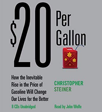 $20 Per Gallon: How the Inevitable Rise in the Price of Gasoline Will Change Our Lives for the Better 9781600246920
