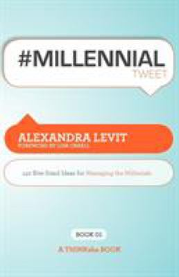 #Millennialtweet Book01: 140 Bite-Sized Ideas for Managing the Millennials