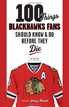 100 Things Blackhawks Fans Should Know & Do Before They Die 9781600786525