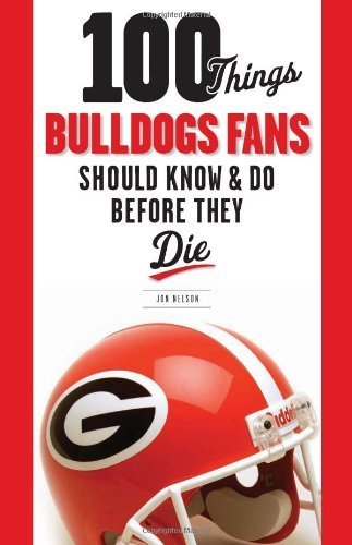 100 Things Bulldogs Fans Should Know & Do Before They Die 9781600784132