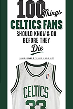 100 Things Celtics Fans Should Know & Do Before They Die 9781600784118