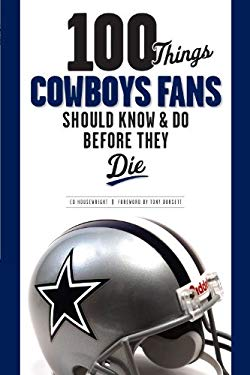 100 Things Cowboys Fans Should Know & Do Before They Die 9781600780806