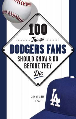 100 Things Dodgers Fans Should Know & Do Before They Die 9781600781667