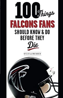 100 Things Falcons Fans Should Know & Do Before They Die 9781600787256